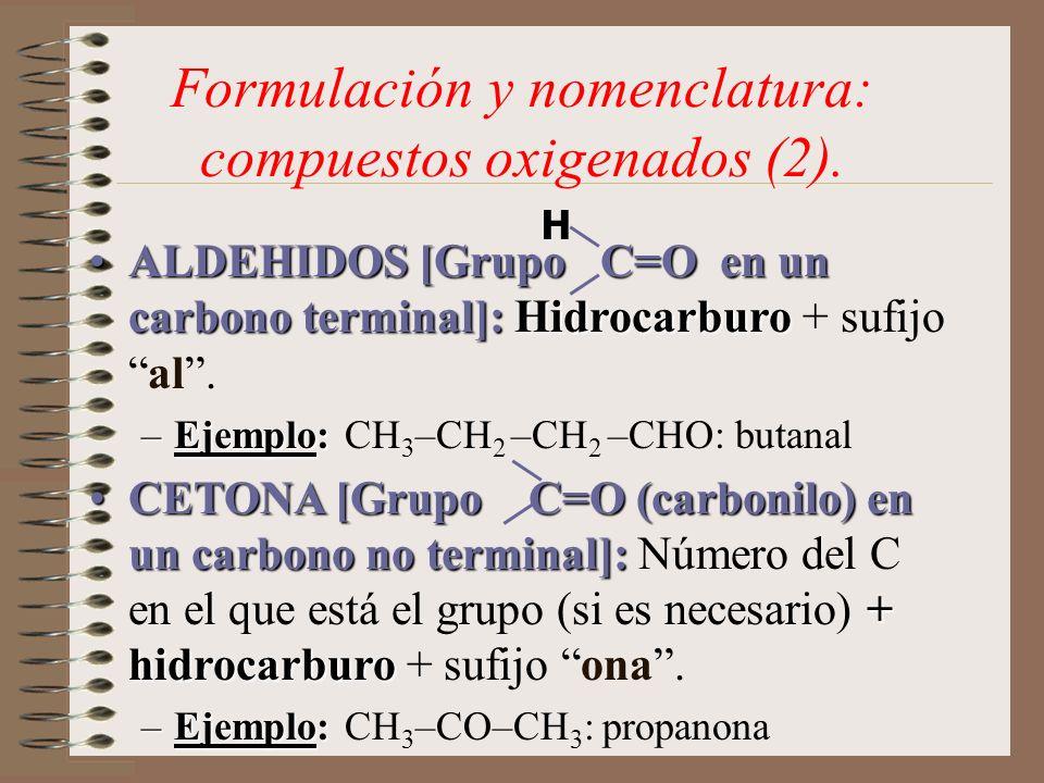 Formulación y nomenclatura: compuestos oxigenados (2). ALDEHIDOS [Grupo C=O en un carbono terminal]: HidrocarburoALDEHIDOS [Grupo C=O en un carbono te