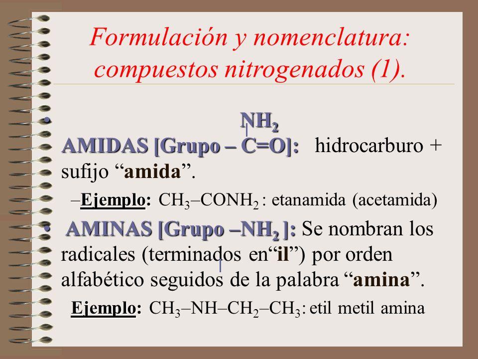 Formulación y nomenclatura: compuestos nitrogenados (1). NH 2 AMIDAS [Grupo – C=O]: NH 2 AMIDAS [Grupo – C=O]: hidrocarburo + sufijo amida. –Ejemplo: