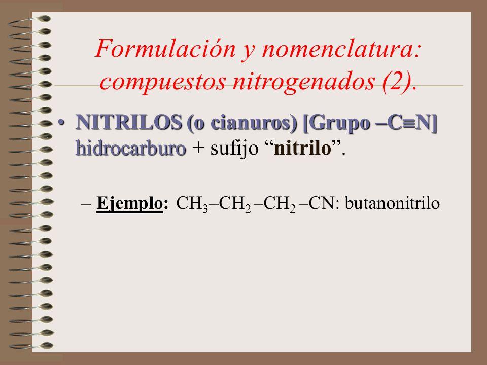 Formulación y nomenclatura: compuestos nitrogenados (2). NITRILOS (o cianuros) [Grupo –C N] hidrocarburoNITRILOS (o cianuros) [Grupo –C N] hidrocarbur