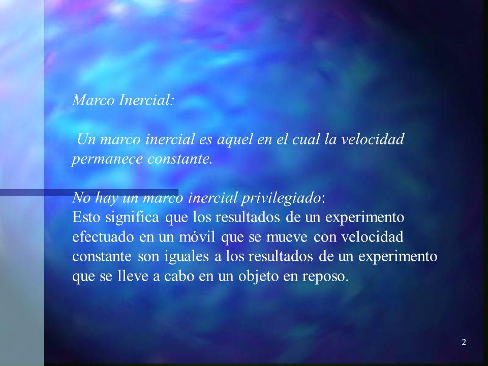 2 Marco Inercial: Un marco inercial es aquel en el cual la velocidad permanece constante. No hay un marco inercial privilegiado: Esto significa que lo