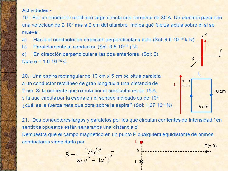Actividades.- 19.- Por un conductor rectilíneo largo circula una corriente de 30 A. Un electrón pasa con una velocidad de 2 10 7 m/s a 2 cm del alambr
