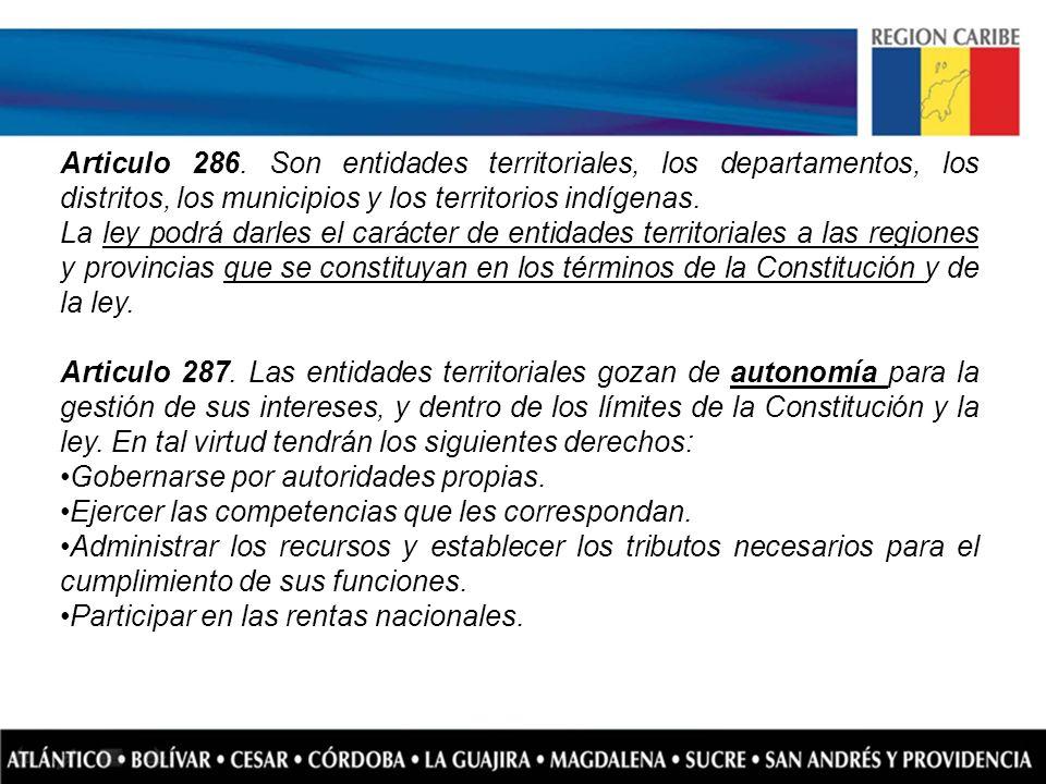 Articulo 286. Son entidades territoriales, los departamentos, los distritos, los municipios y los territorios indígenas. La ley podrá darles el caráct