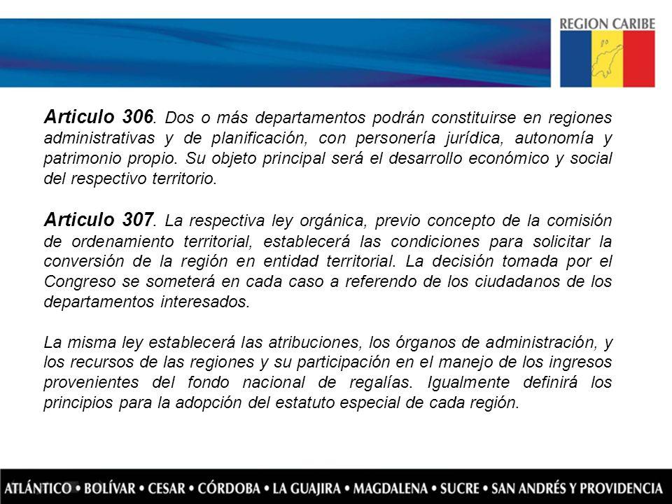 Articulo 306. Dos o más departamentos podrán constituirse en regiones administrativas y de planificación, con personería jurídica, autonomía y patrimo