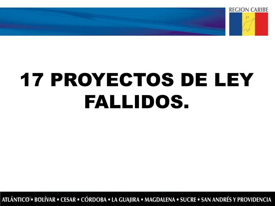 17 PROYECTOS DE LEY FALLIDOS.