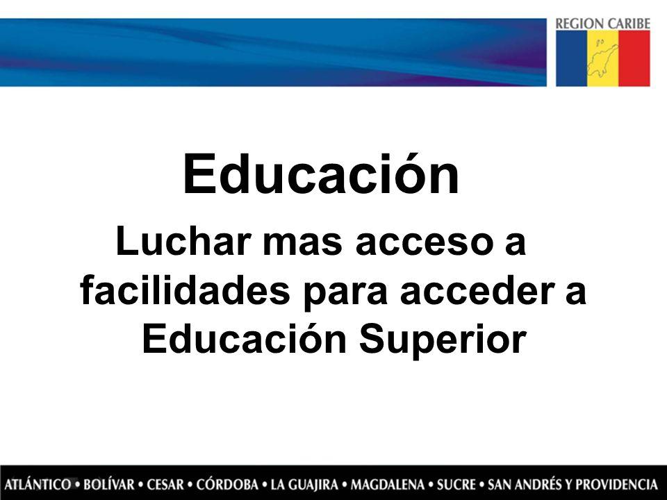 Educación Luchar mas acceso a facilidades para acceder a Educación Superior