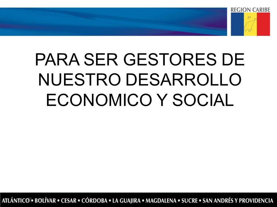 PARA SER GESTORES DE NUESTRO DESARROLLO ECONOMICO Y SOCIAL