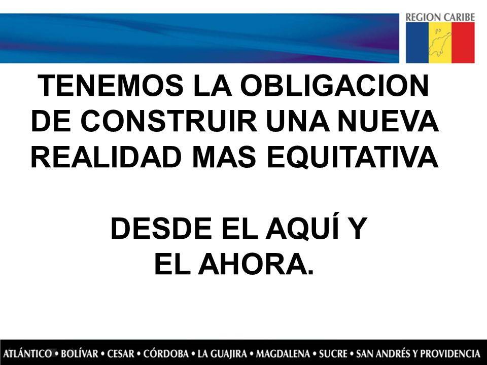 TENEMOS LA OBLIGACION DE CONSTRUIR UNA NUEVA REALIDAD MAS EQUITATIVA DESDE EL AQUÍ Y EL AHORA.