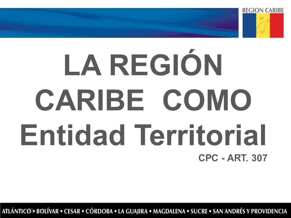 LA REGIÓN CARIBE COMO Entidad Territorial CPC - ART. 307