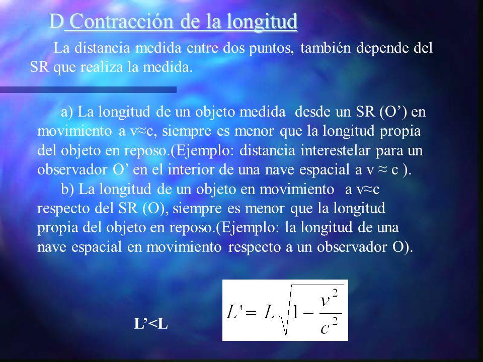 La distancia medida entre dos puntos, también depende del SR que realiza la medida. a) La longitud de un objeto medida desde un SR (O) en movimiento a