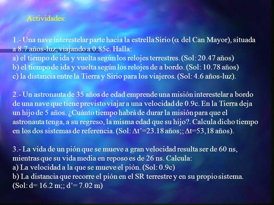 Actividades: 1.- Una nave interestelar parte hacia la estrella Sirio ( del Can Mayor), situada a 8.7 años-luz, viajando a 0.85c. Halla: a) el tiempo d