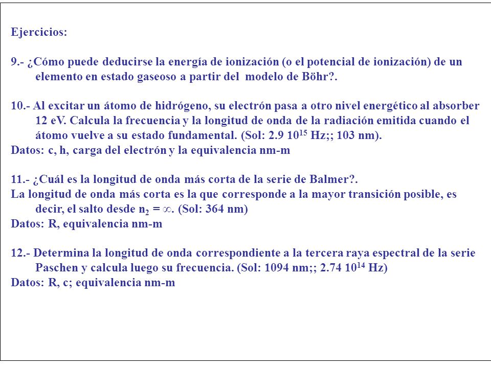 Ejercicios: 9.- ¿Cómo puede deducirse la energía de ionización (o el potencial de ionización) de un elemento en estado gaseoso a partir del modelo de