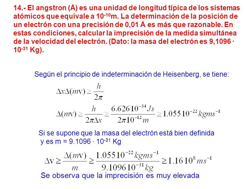 14.- El angstron (Å) es una unidad de longitud típica de los sistemas atómicos que equivale a 10 -10 m. La determinación de la posición de un electrón