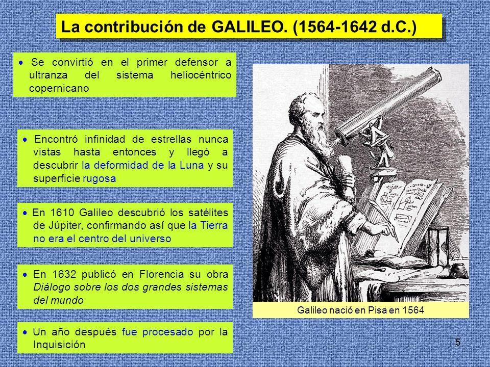 5 La contribución de GALILEO. (1564-1642 d.C.) Se convirtió en el primer defensor a ultranza del sistema heliocéntrico copernicano Encontró infinidad