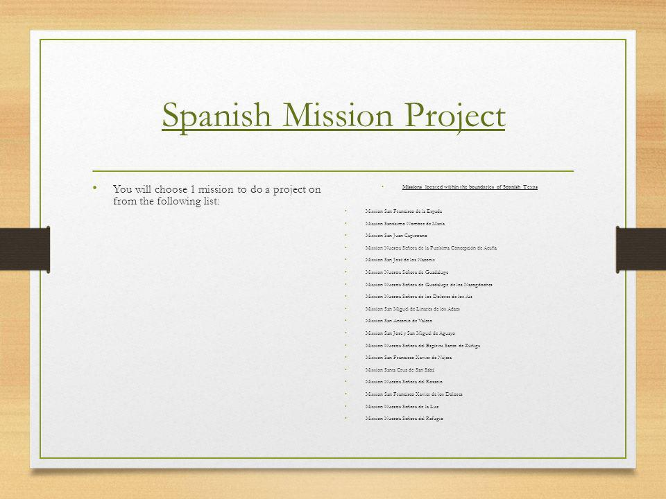 Spanish Mission Project You will choose 1 mission to do a project on from the following list: Missions located within the boundaries of Spanish Texas