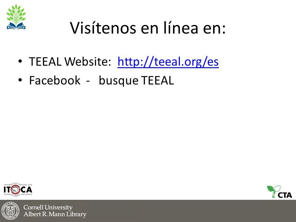 Visítenos en línea en: TEEAL Website: http://teeal.org/eshttp://teeal.org/es Facebook - busque TEEAL