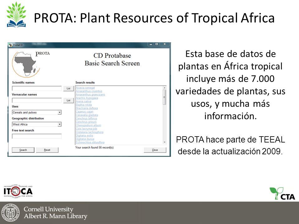 PROTA: Plant Resources of Tropical Africa Esta base de datos de plantas en África tropical incluye más de 7.000 variedades de plantas, sus usos, y mucha más información.
