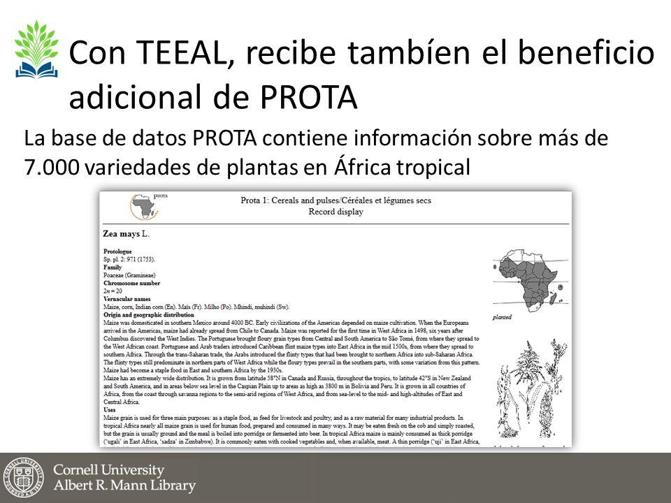 Con TEEAL, recibe tambíen el beneficio adicional de PROTA La base de datos PROTA contiene información sobre más de 7.000 variedades de plantas en África tropical