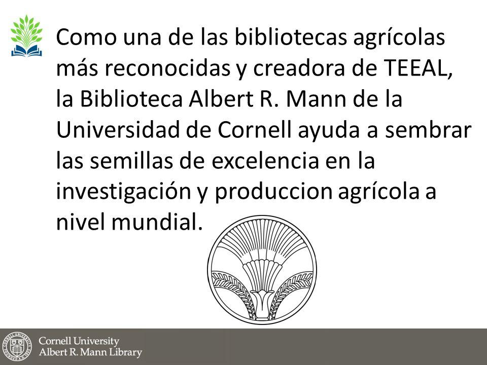 Como una de las bibliotecas agrícolas más reconocidas y creadora de TEEAL, la Biblioteca Albert R.