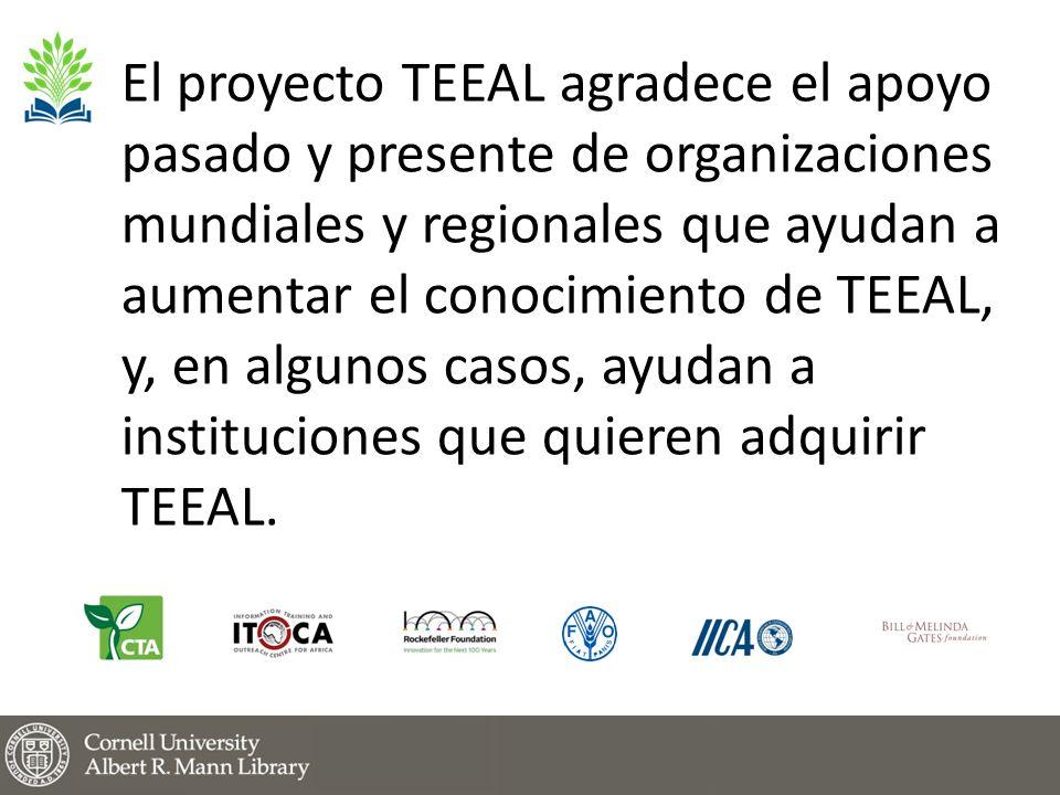 El proyecto TEEAL agradece el apoyo pasado y presente de organizaciones mundiales y regionales que ayudan a aumentar el conocimiento de TEEAL, y, en algunos casos, ayudan a instituciones que quieren adquirir TEEAL.