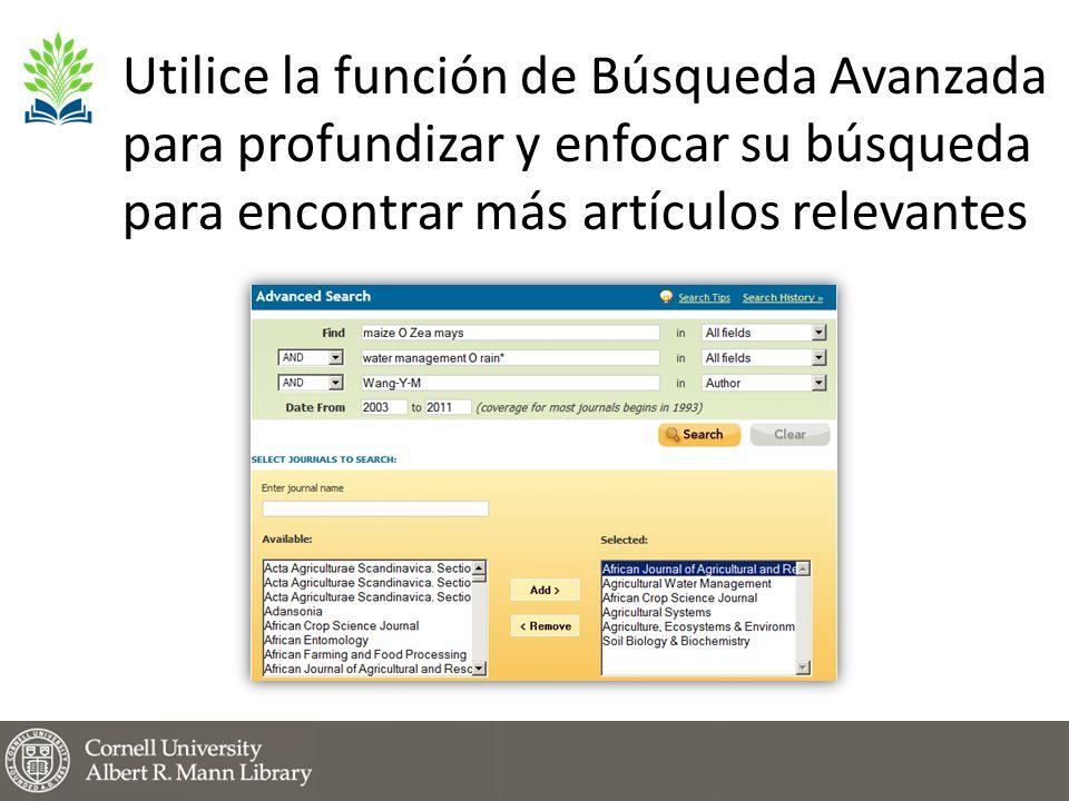 Utilice la función de Búsqueda Avanzada para profundizar y enfocar su búsqueda para encontrar más artículos relevantes