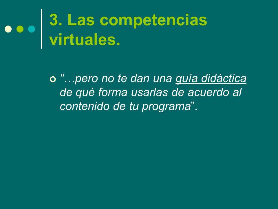 3. Las competencias virtuales. …pero no te dan una guía didáctica de qué forma usarlas de acuerdo al contenido de tu programa.