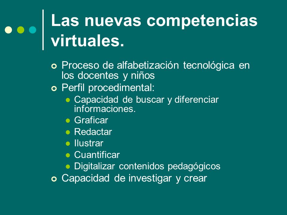 Las nuevas competencias virtuales. Proceso de alfabetización tecnológica en los docentes y niños Perfil procedimental: Capacidad de buscar y diferenci