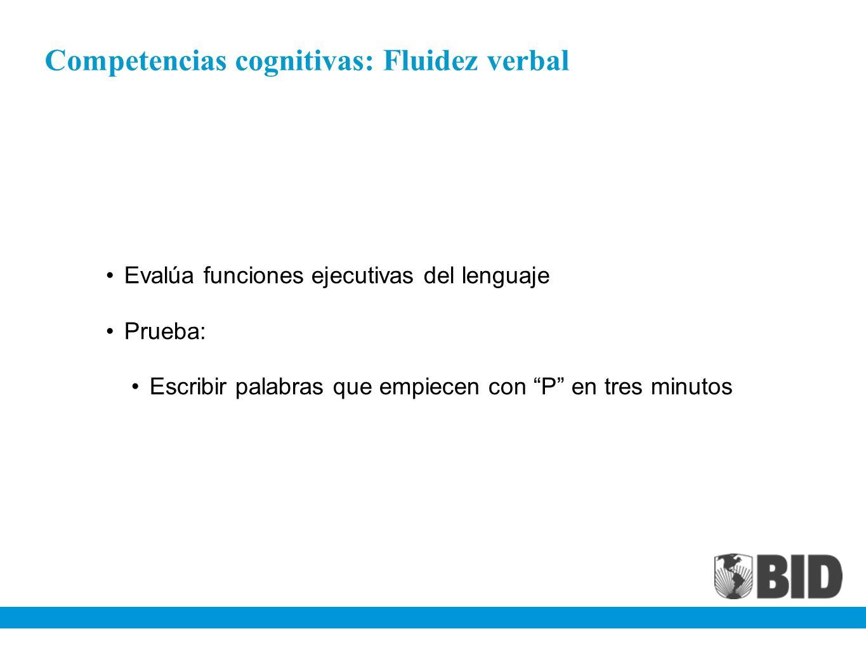 Competencias cognitivas: Fluidez verbal Evalúa funciones ejecutivas del lenguaje Prueba: Escribir palabras que empiecen con P en tres minutos