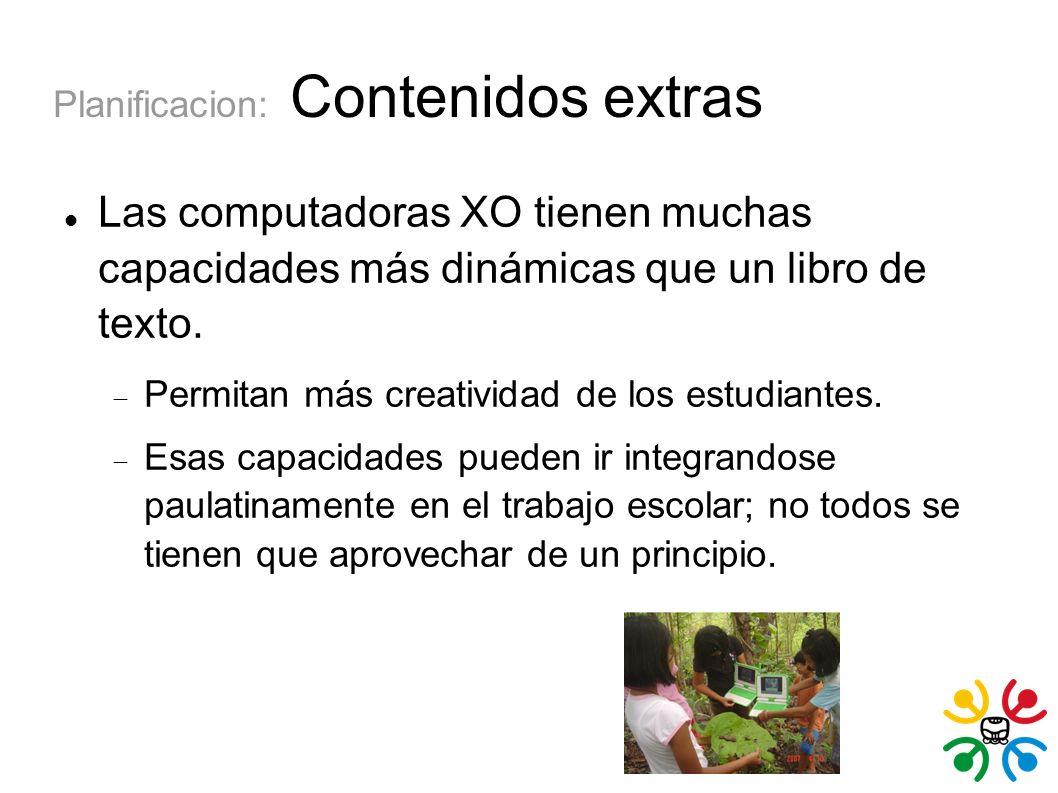 Planificacion: Contenidos extras Las computadoras XO tienen muchas capacidades más dinámicas que un libro de texto.