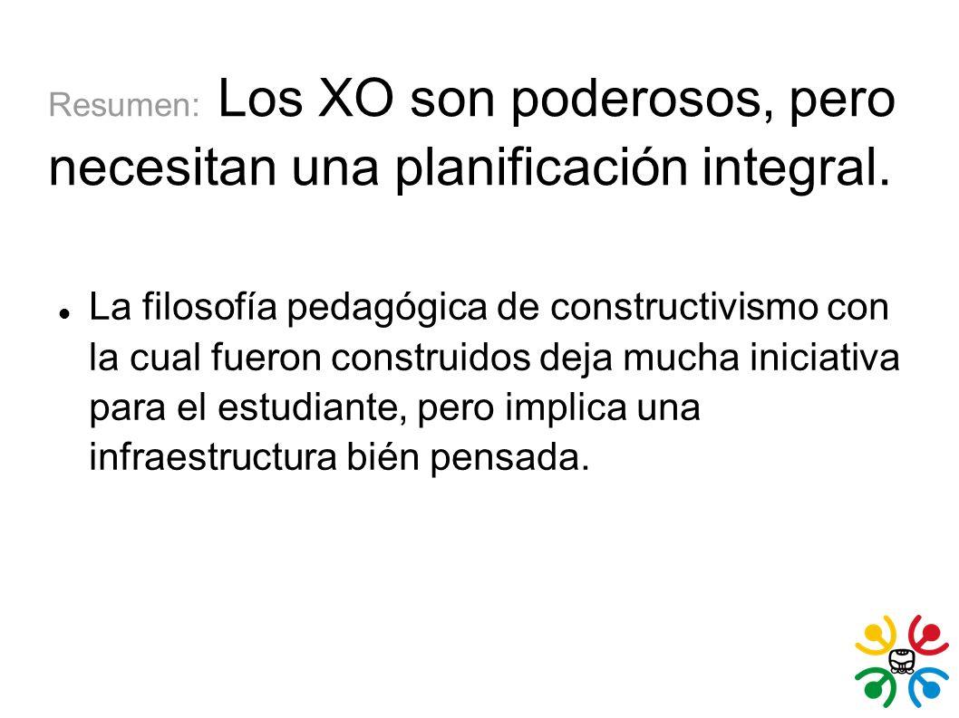 Resumen: Los XO son poderosos, pero necesitan una planificación integral. La filosofía pedagógica de constructivismo con la cual fueron construidos de