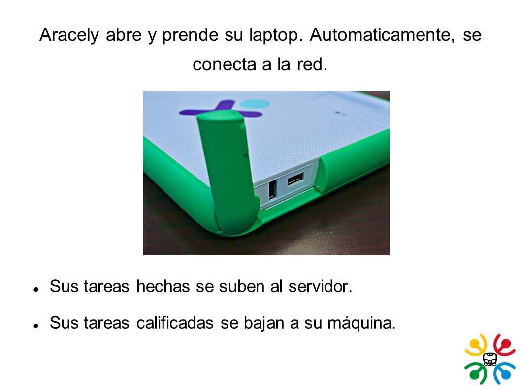 Aracely abre y prende su laptop. Automaticamente, se conecta a la red. Sus tareas hechas se suben al servidor. Sus tareas calificadas se bajan a su má