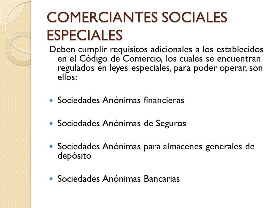 COMERCIANTES SOCIALES ESPECIALES Deben cumplir requisitos adicionales a los establecidos en el Código de Comercio, los cuales se encuentran regulados