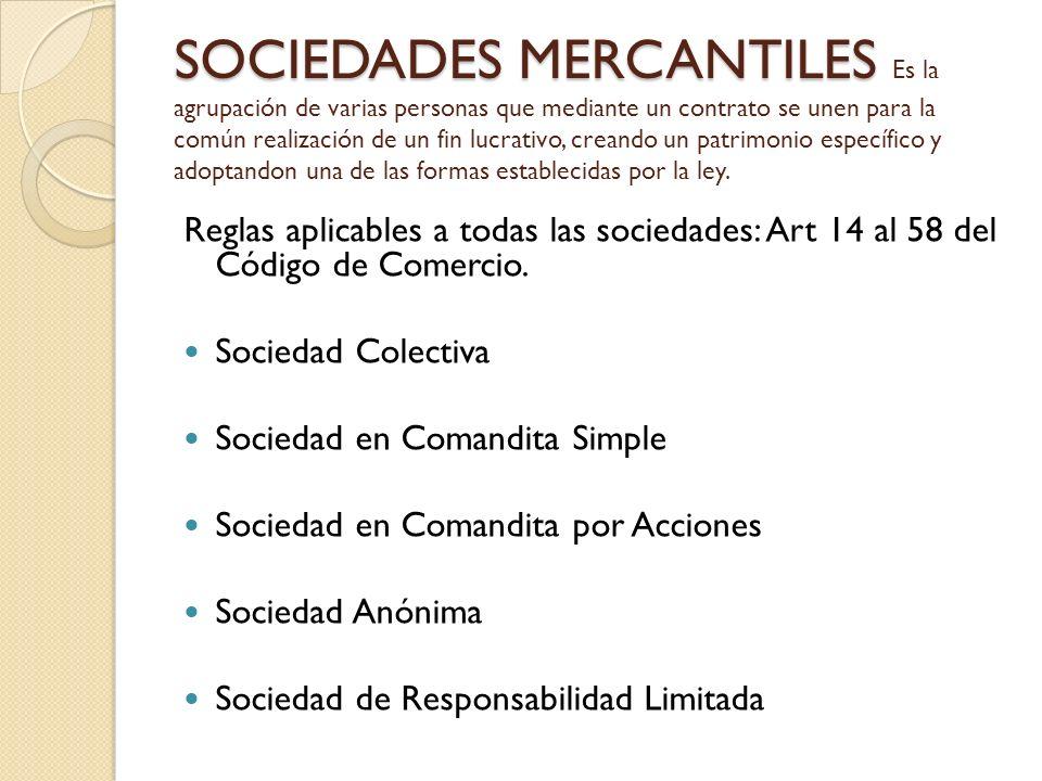 SOCIEDADES MERCANTILES SOCIEDADES MERCANTILES Es la agrupación de varias personas que mediante un contrato se unen para la común realización de un fin