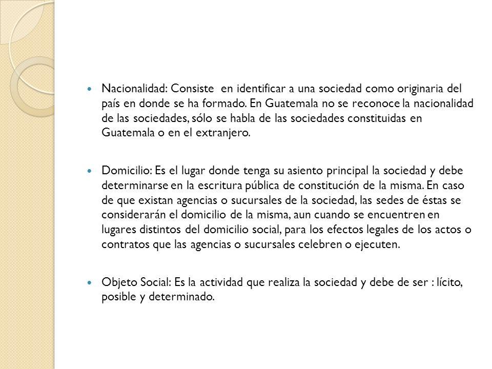 Nacionalidad: Consiste en identificar a una sociedad como originaria del país en donde se ha formado. En Guatemala no se reconoce la nacionalidad de l