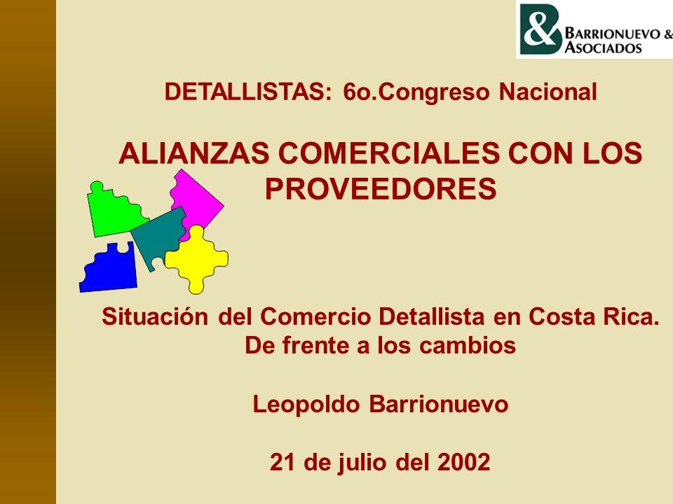 DETALLISTAS: 6o.Congreso Nacional ALIANZAS COMERCIALES CON LOS PROVEEDORES Situación del Comercio Detallista en Costa Rica. De frente a los cambios Le