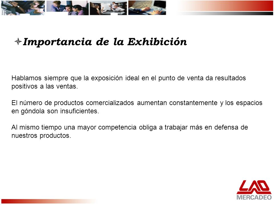 Importancia de la Exhibición Hablamos siempre que la exposición ideal en el punto de venta da resultados positivos a las ventas. El número de producto