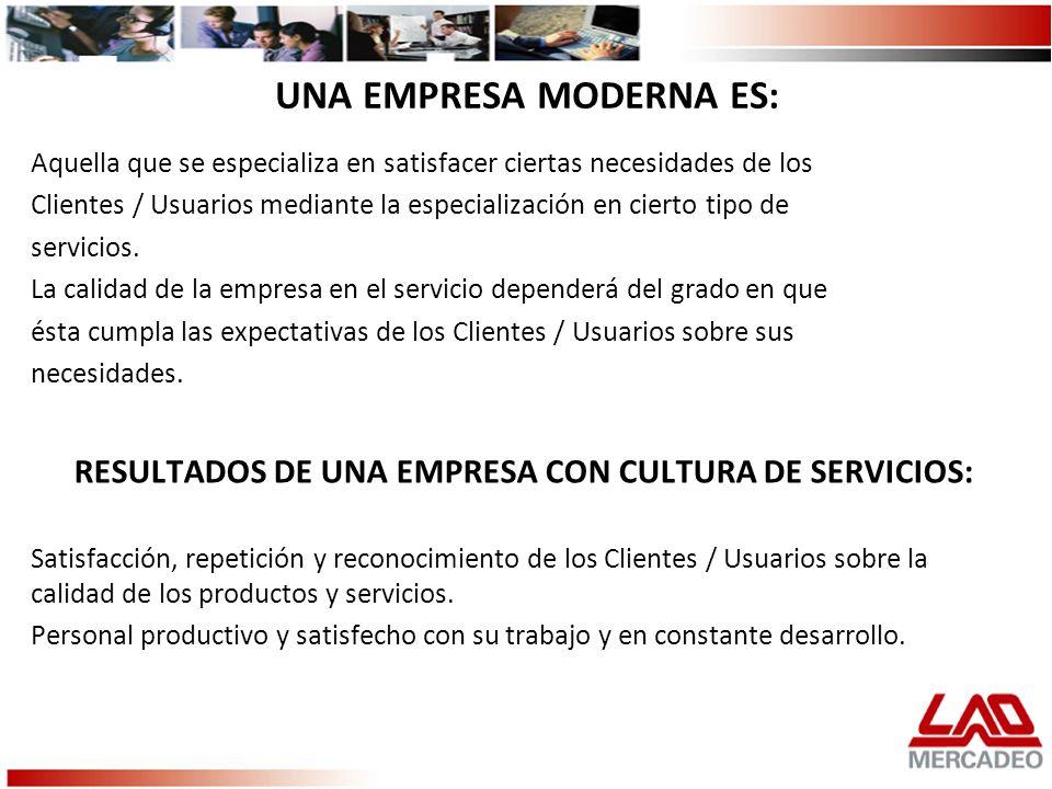 UNA EMPRESA MODERNA ES: Aquella que se especializa en satisfacer ciertas necesidades de los Clientes / Usuarios mediante la especialización en cierto