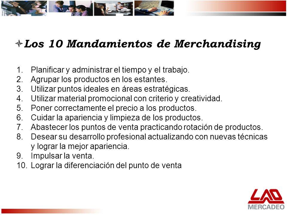 Los 10 Mandamientos de Merchandising 1.Planificar y administrar el tiempo y el trabajo. 2.Agrupar los productos en los estantes. 3.Utilizar puntos ide