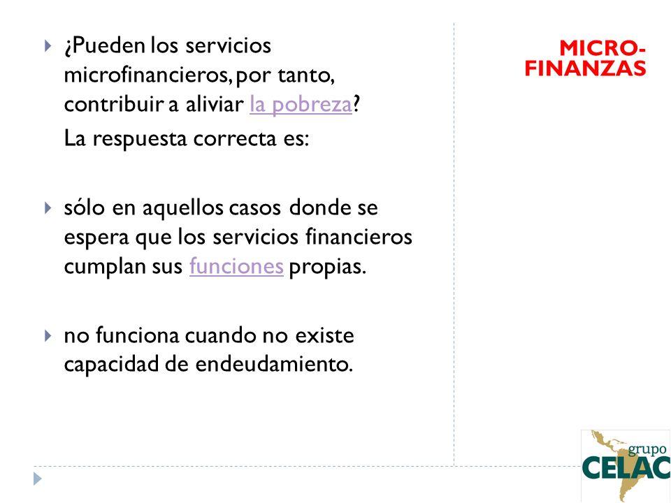 ¿Pueden los servicios microfinancieros, por tanto, contribuir a aliviar la pobreza?la pobreza La respuesta correcta es: sólo en aquellos casos donde s