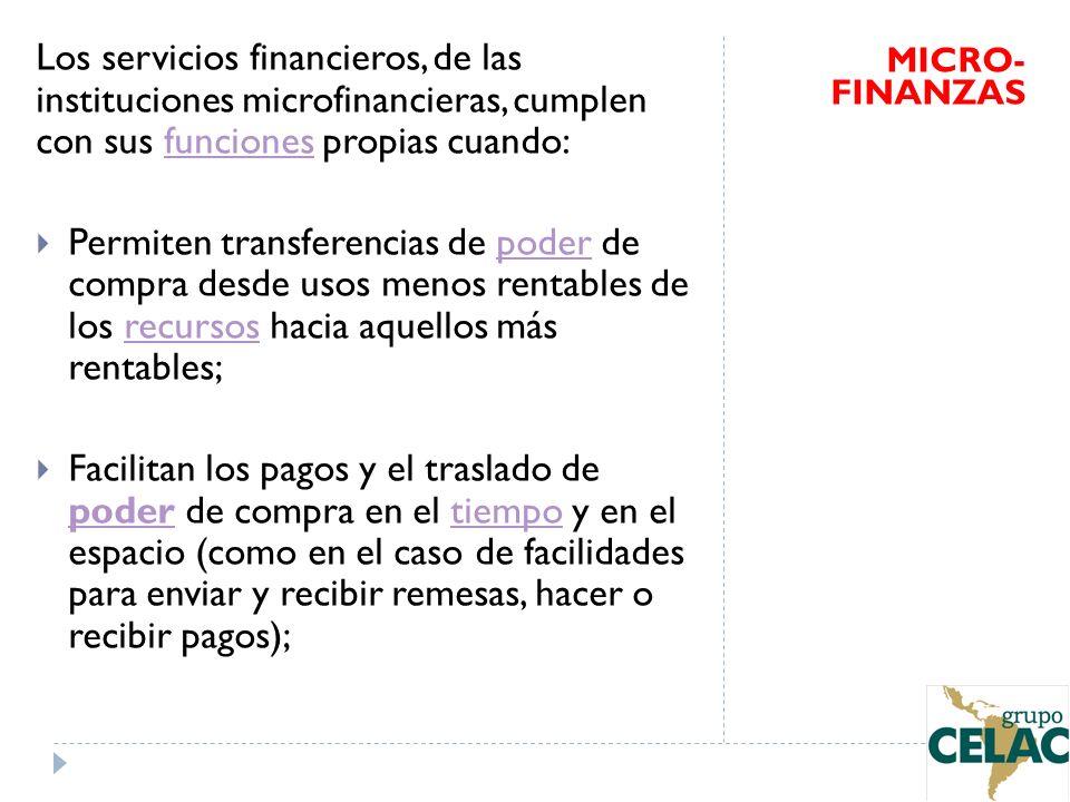 Los servicios financieros, de las instituciones microfinancieras, cumplen con sus funciones propias cuando:funciones Permiten transferencias de poder