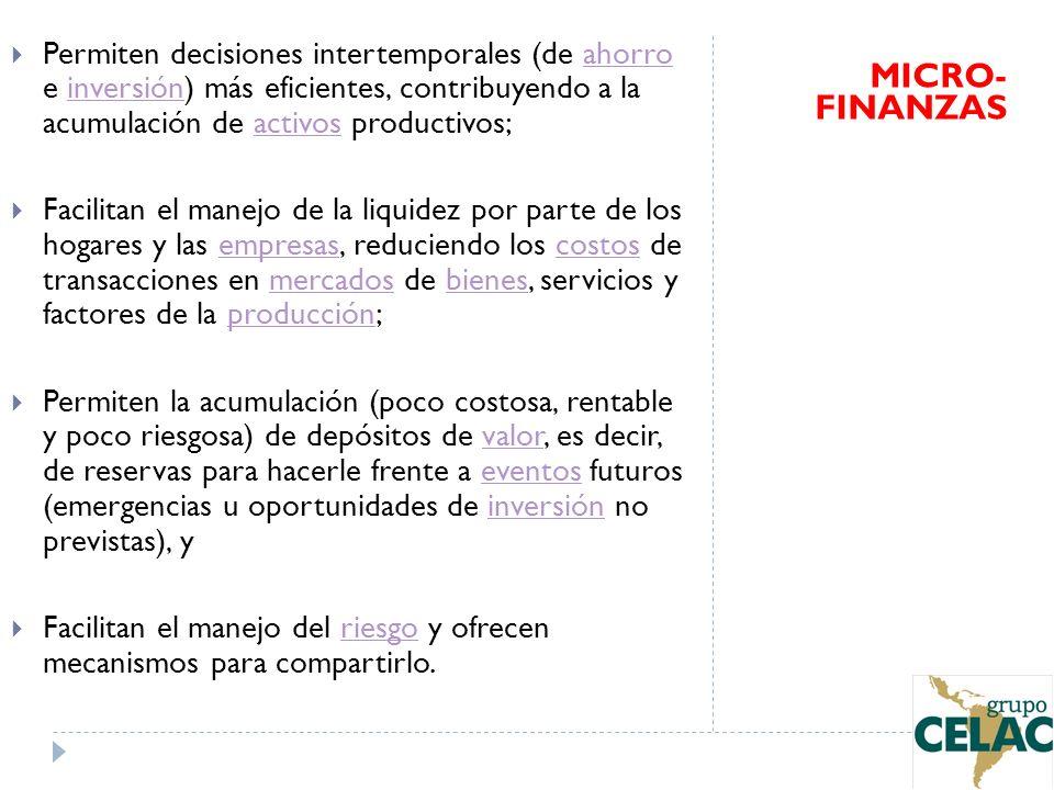 Permiten decisiones intertemporales (de ahorro e inversión) más eficientes, contribuyendo a la acumulación de activos productivos;ahorroinversiónactiv