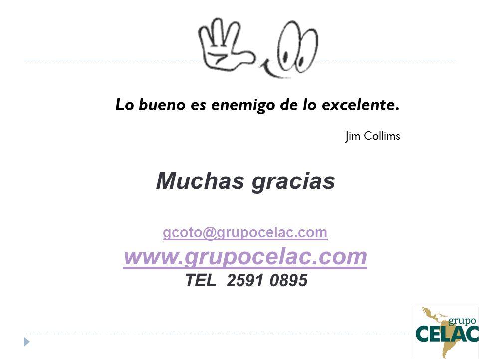 Muchas gracias gcoto@grupocelac.com www.grupocelac.com TEL 2591 0895 Lo bueno es enemigo de lo excelente. Jim Collims