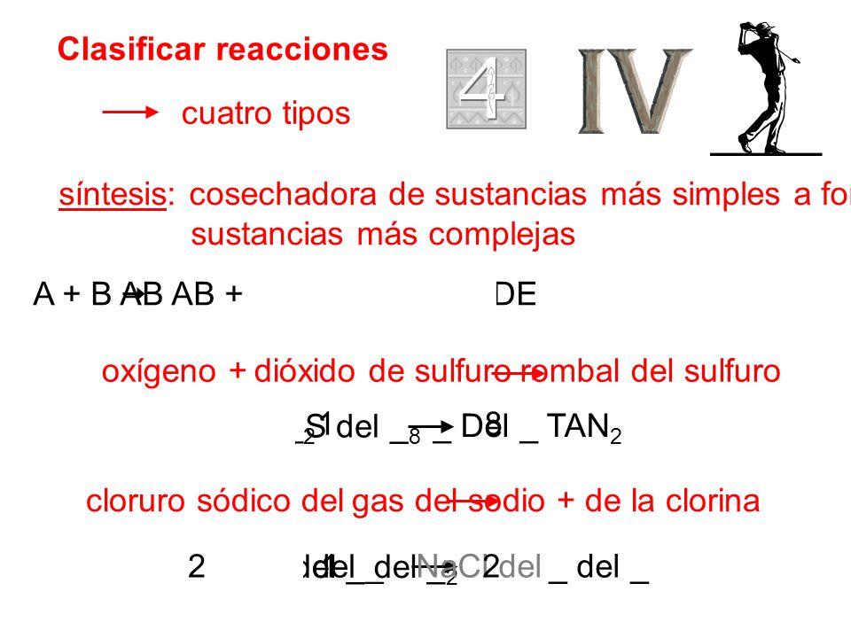 Clasificar reacciones cuatro tipos síntesis: cosechadora de sustancias más simples a formar sustancias más complejas oxígeno + dióxido de sulfuro romb