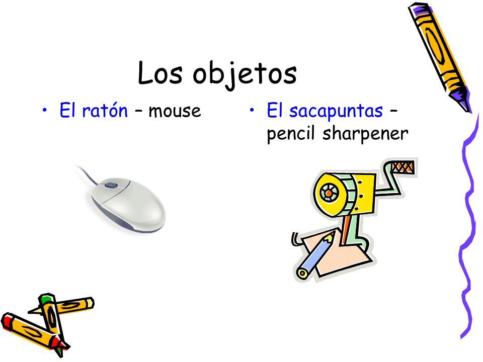 Los objetos El ratón – mouseEl sacapuntas – pencil sharpener