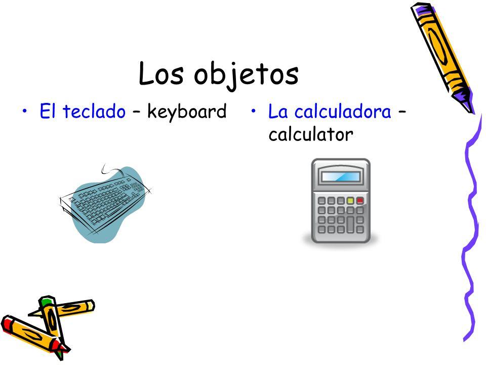 Los objetos El teclado – keyboardLa calculadora – calculator