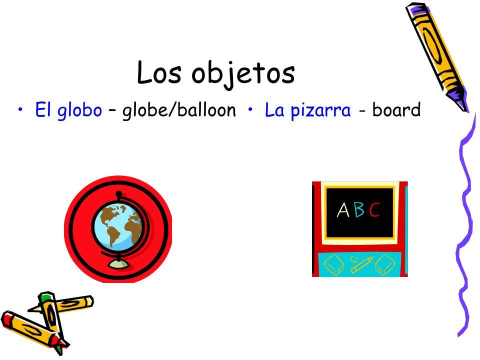 Los objetos El globo – globe/balloonLa pizarra - board