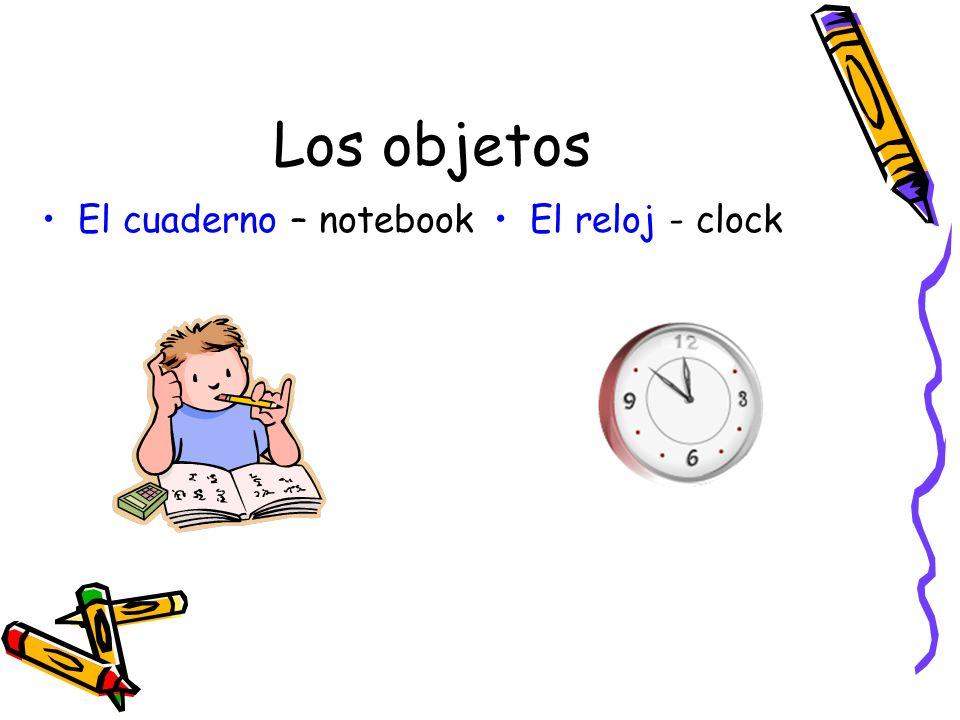Los objetos El cuaderno – notebookEl reloj - clock