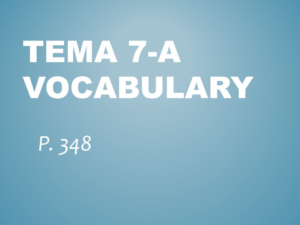 TEMA 7-A VOCABULARY P. 348
