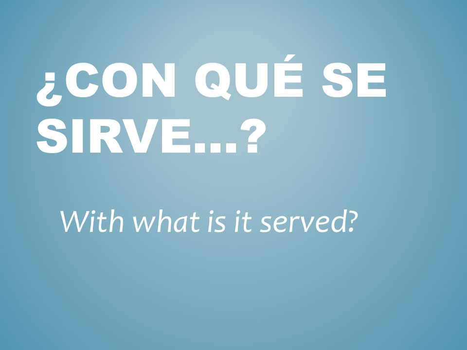 ¿CÓMO SE HACE…? How is ___ made?