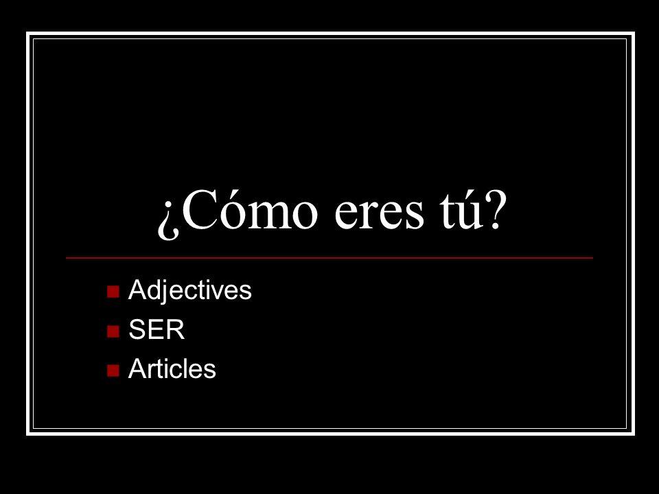 ¿Cómo eres tú? Adjectives SER Articles