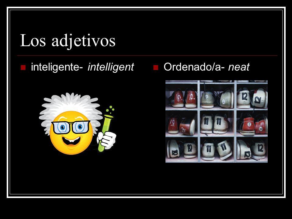 Los adjetivos inteligente- intelligent Ordenado/a- neat